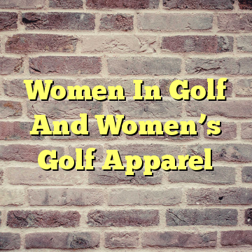 Women In Golf And Women's Golf Apparel
