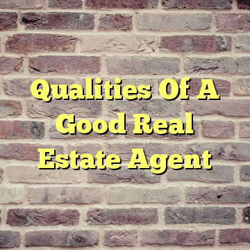 Qualities Of A Good Real Estate Agent
