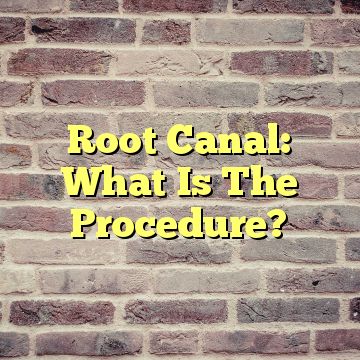 Root Canal: What Is The Procedure?