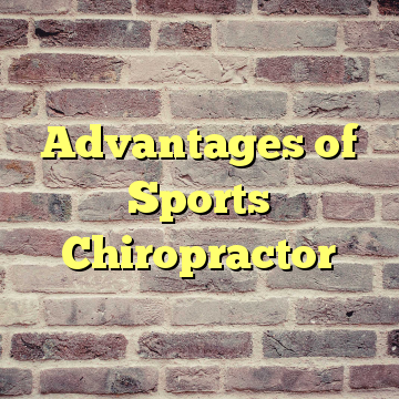 Advantages of Sports Chiropractor