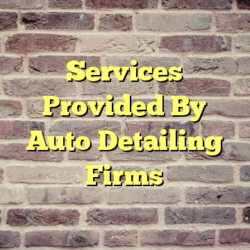 Services Provided By Auto Detailing Firms