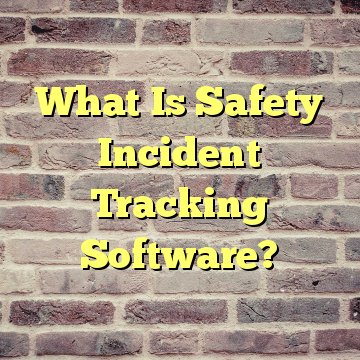 What Is Safety Incident Tracking Software?