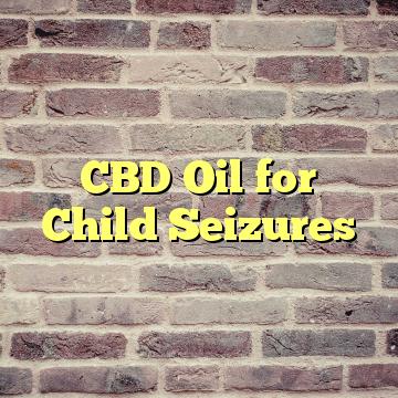 CBD Oil for Child Seizures