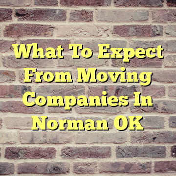 What To Expect From Moving Companies In Norman OK